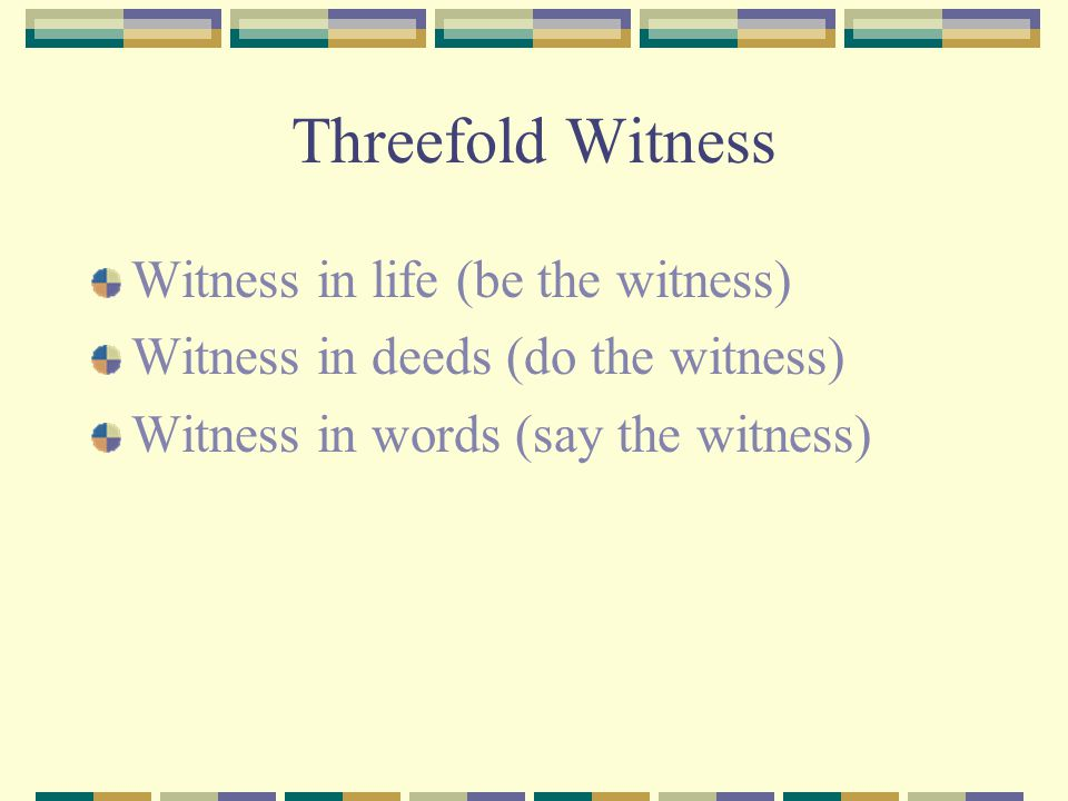 Threefold Witness Witness in life (be the witness)