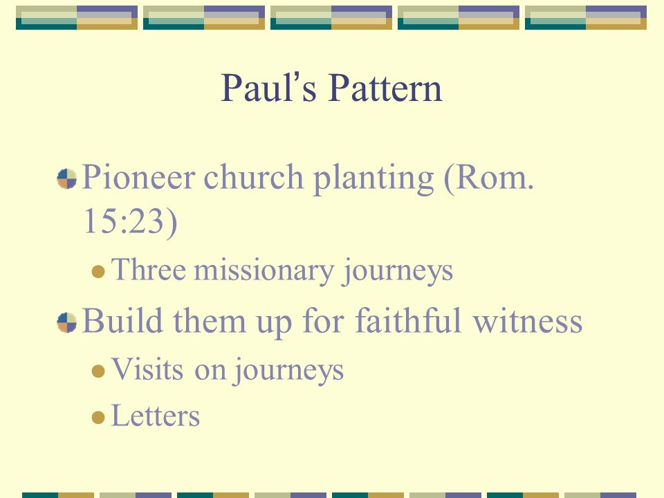 Paul's Pattern Pioneer church planting (Rom. 15:23)