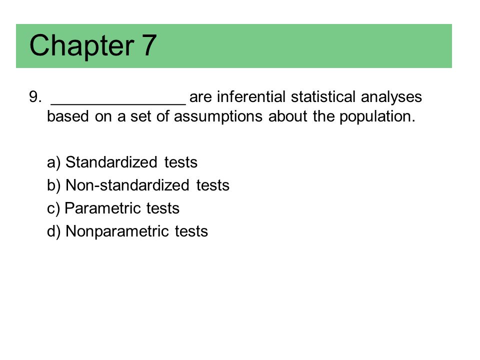 Chapter 7 9. _______________ are inferential statistical analyses based on a set of assumptions about the population.