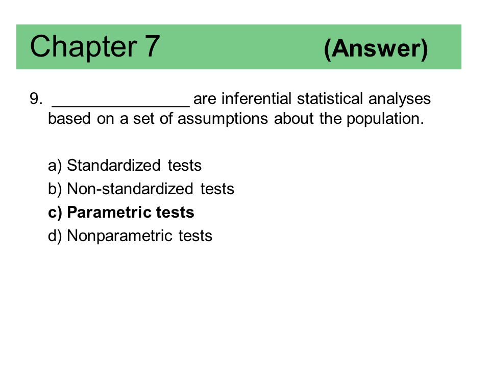 Chapter 7 (Answer) 9. _______________ are inferential statistical analyses based on a set of assumptions about the population.