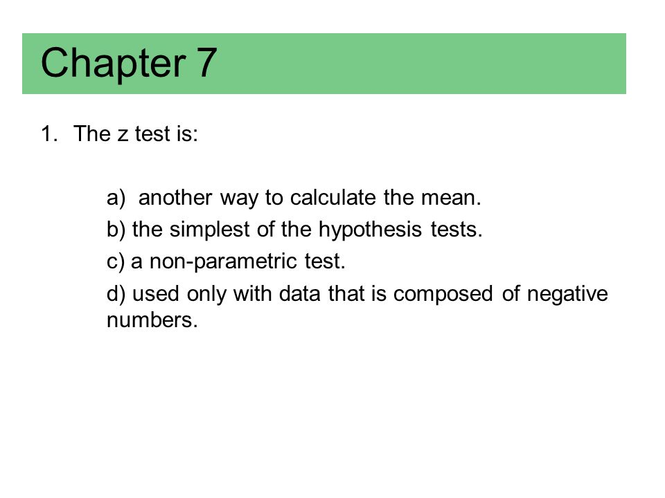 Chapter 7 The z test is: a) another way to calculate the mean.