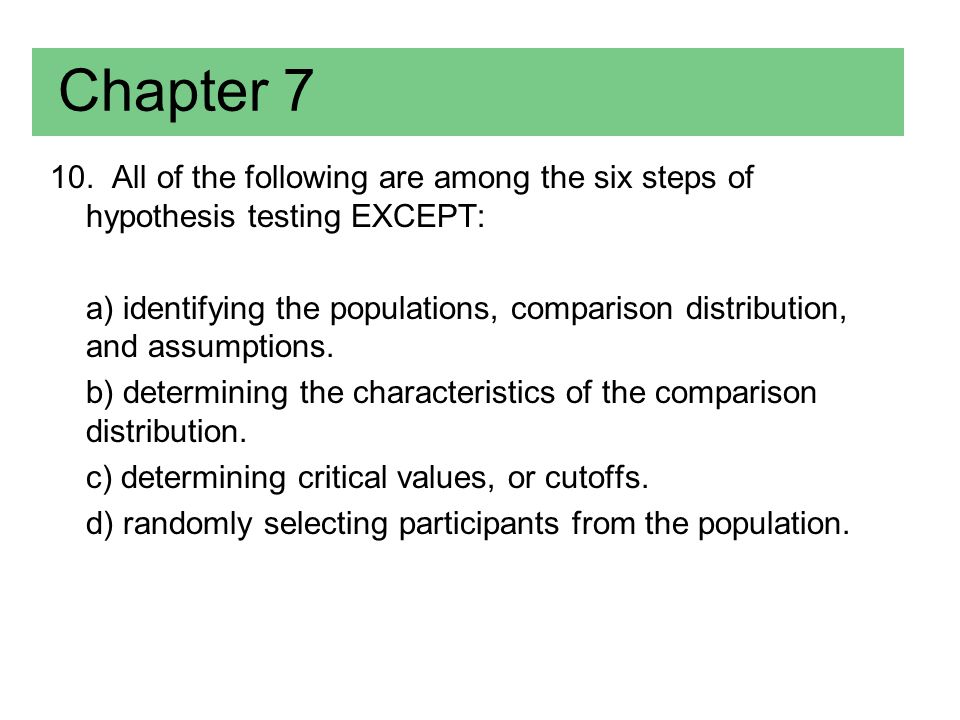 Chapter 7 10. All of the following are among the six steps of hypothesis testing EXCEPT: