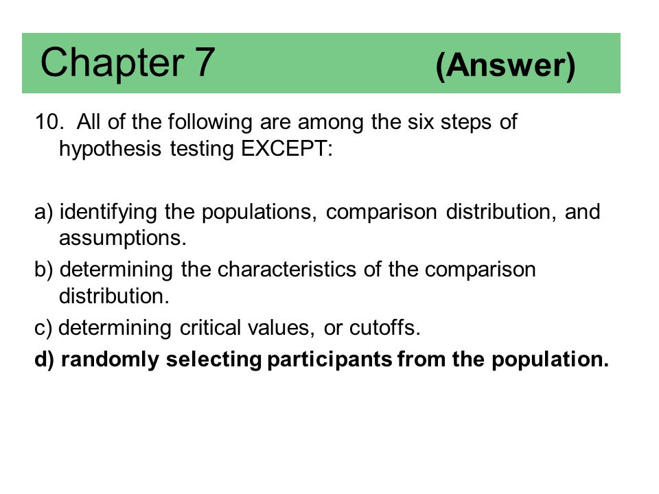 Chapter 7 (Answer) 10. All of the following are among the six steps of hypothesis testing EXCEPT: