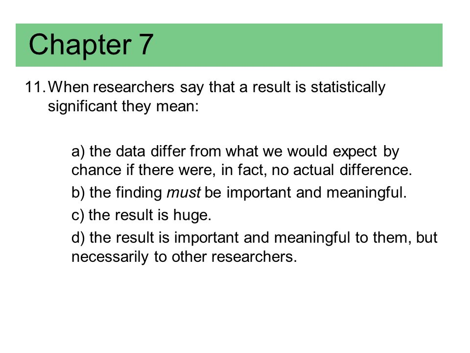 Chapter 7 When researchers say that a result is statistically significant they mean: