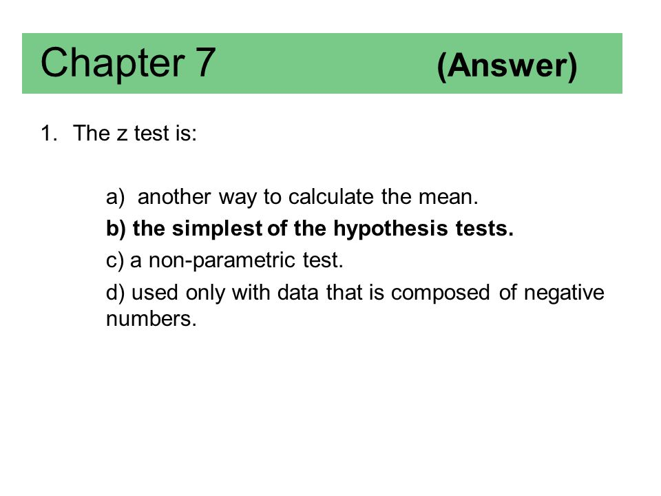 Chapter 7 (Answer) The z test is: