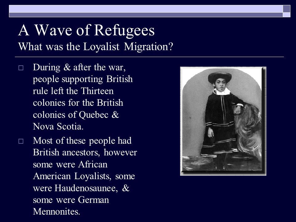 A Wave of Refugees What was the Loyalist Migration