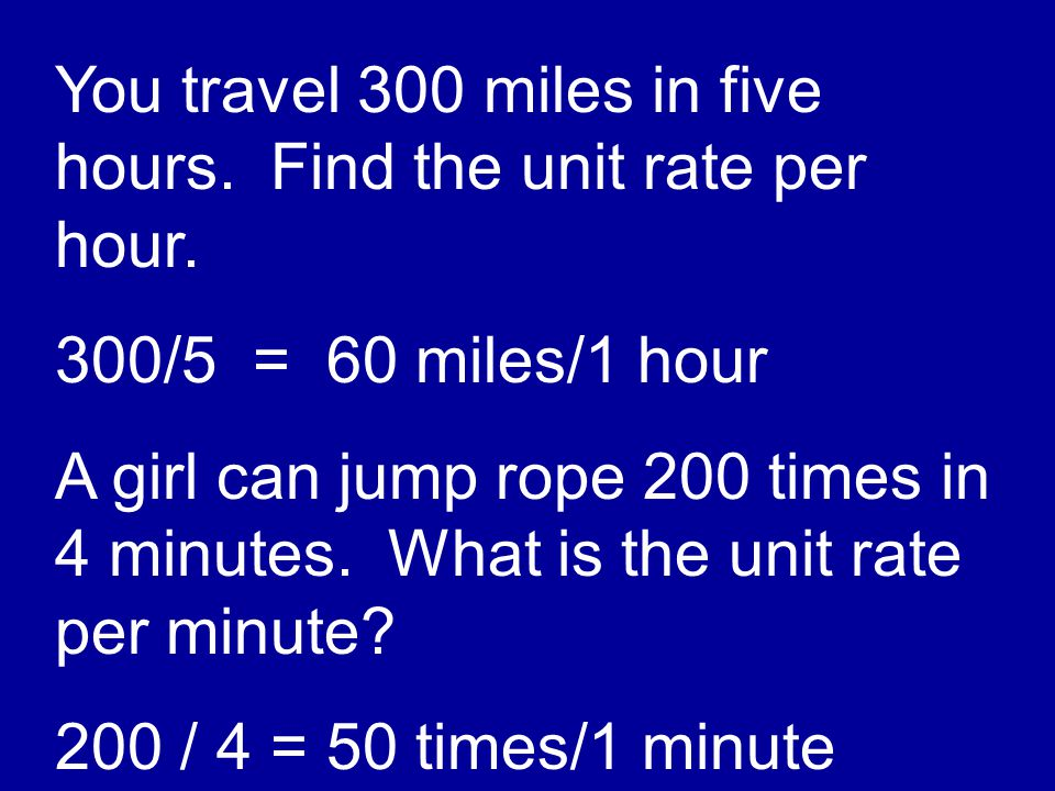 You travel 300 miles in five hours. Find the unit rate per hour.