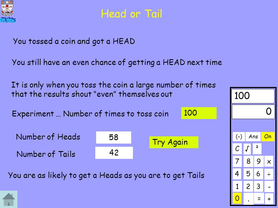 Head or Tail 100 You tossed a coin and got a HEAD