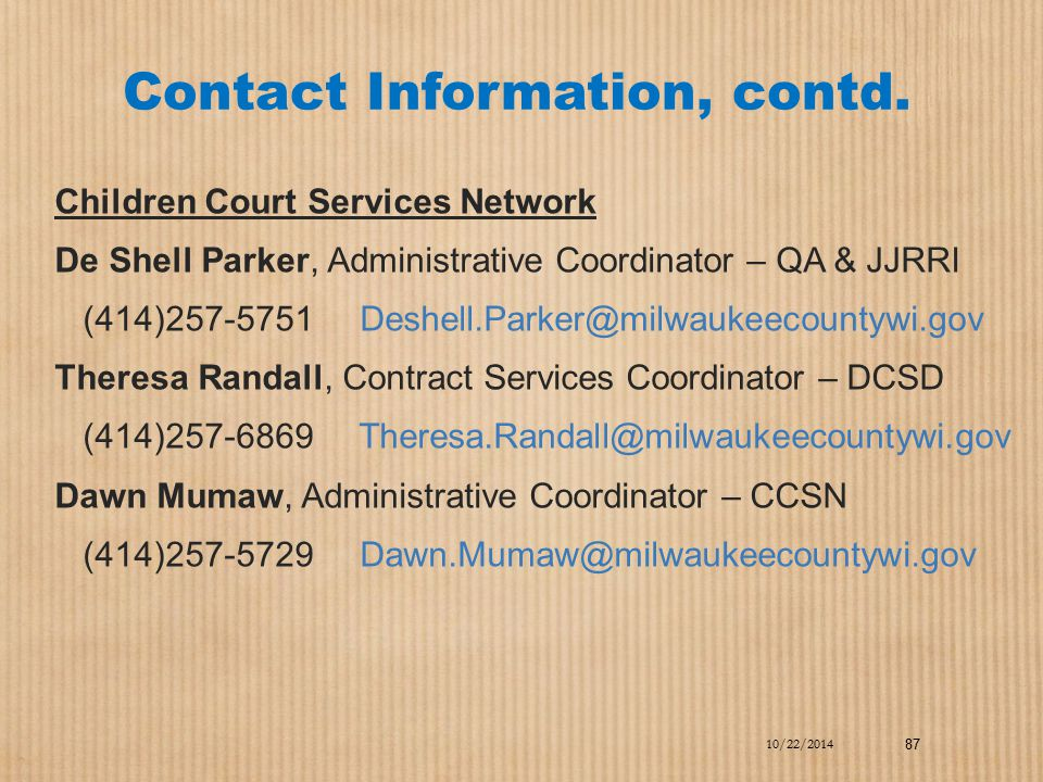 Contact Information, contd. Children Court Services Network. De Shell Parker, Administrative Coordinator – QA & JJRRI.