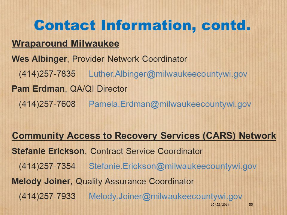 Contact Information, contd. Wraparound Milwaukee. Wes Albinger, Provider Network Coordinator.