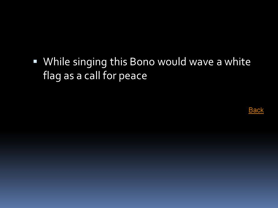 While singing this Bono would wave a white flag as a call for peace