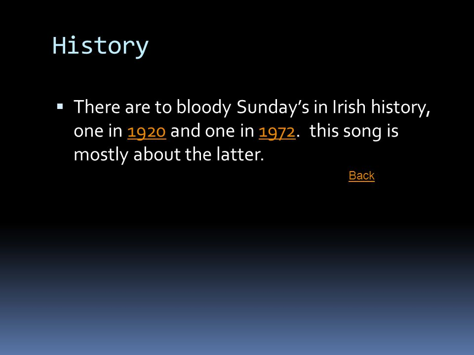 History There are to bloody Sunday's in Irish history, one in 1920 and one in 1972. this song is mostly about the latter.
