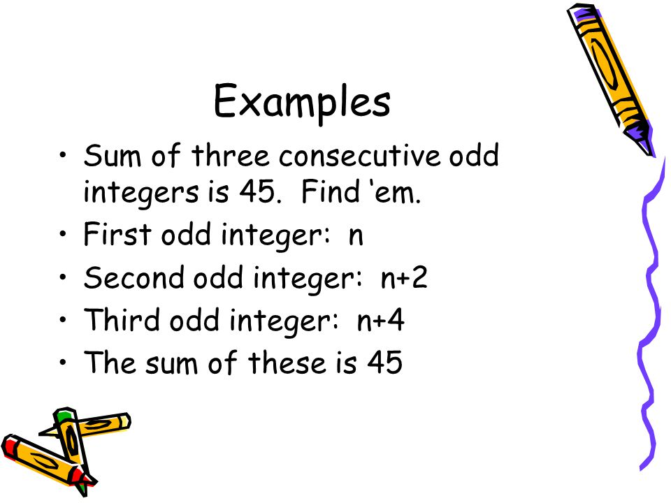 Examples Sum of three consecutive odd integers is 45. Find 'em.
