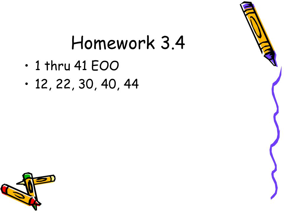 Homework 3.4 1 thru 41 EOO 12, 22, 30, 40, 44