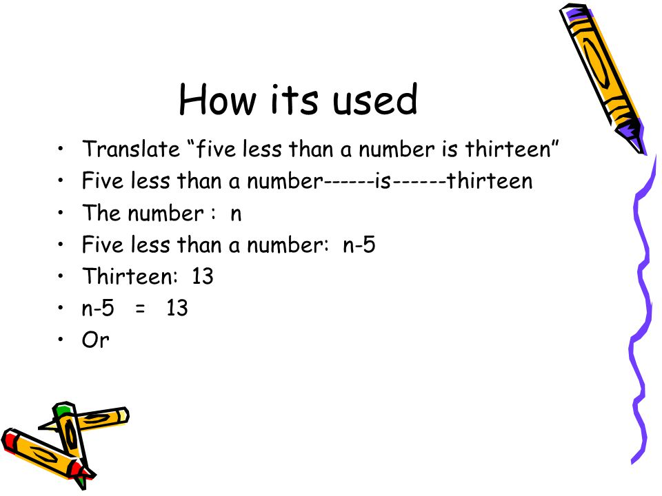 How its used Translate five less than a number is thirteen