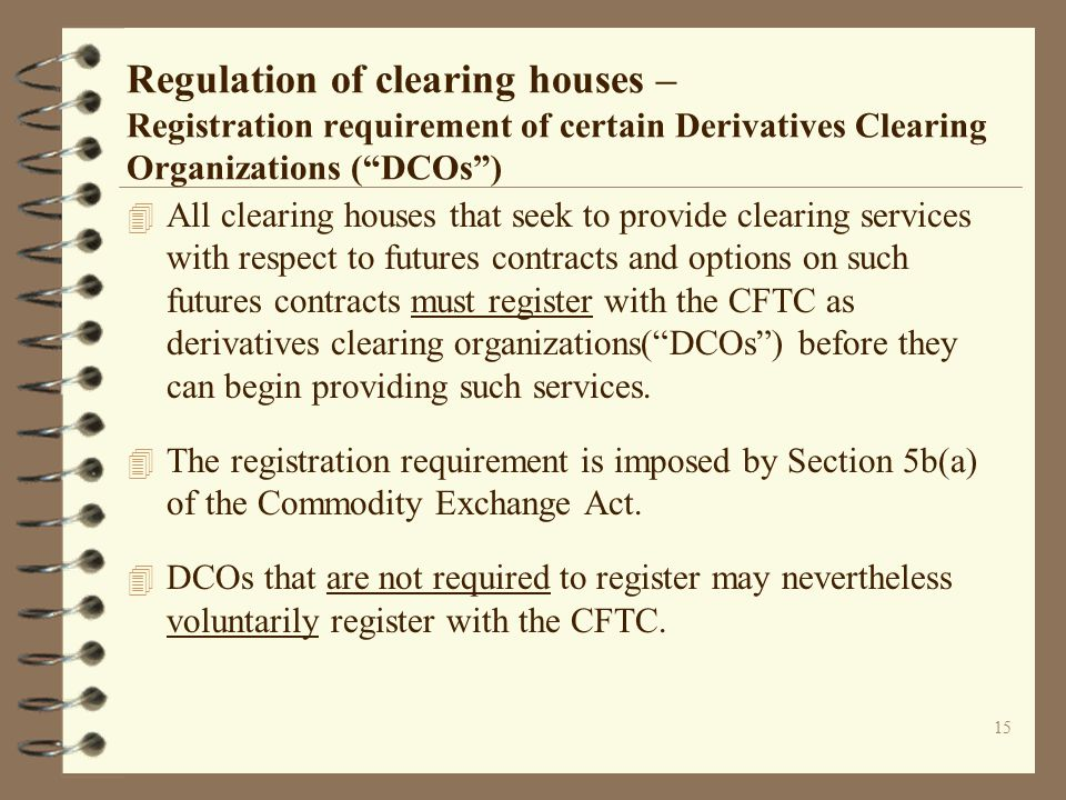 Regulation of clearing houses – Registration requirement of certain Derivatives Clearing Organizations ( DCOs )