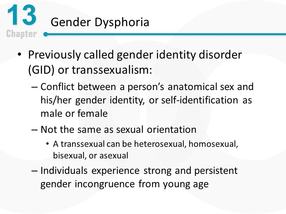 Gender Dysphoria Previously called gender identity disorder (GID) or transsexualism: