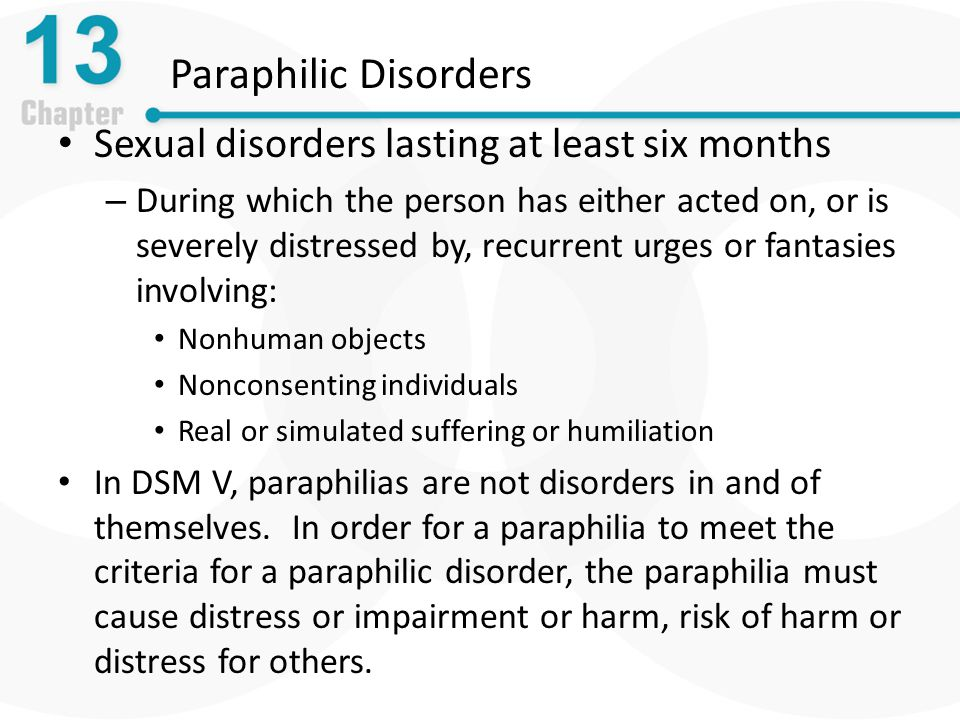 Paraphilic Disorders Sexual disorders lasting at least six months
