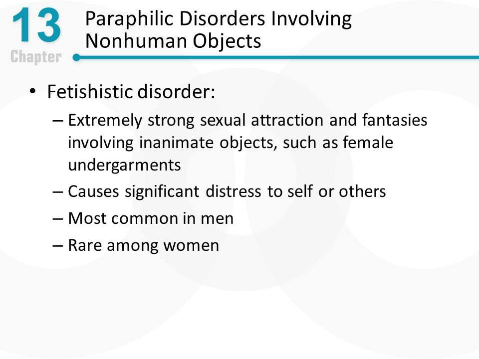 Paraphilic Disorders Involving Nonhuman Objects