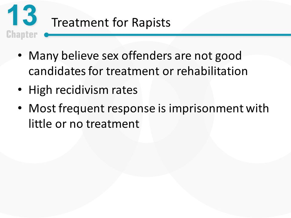 Treatment for Rapists Many believe sex offenders are not good candidates for treatment or rehabilitation.