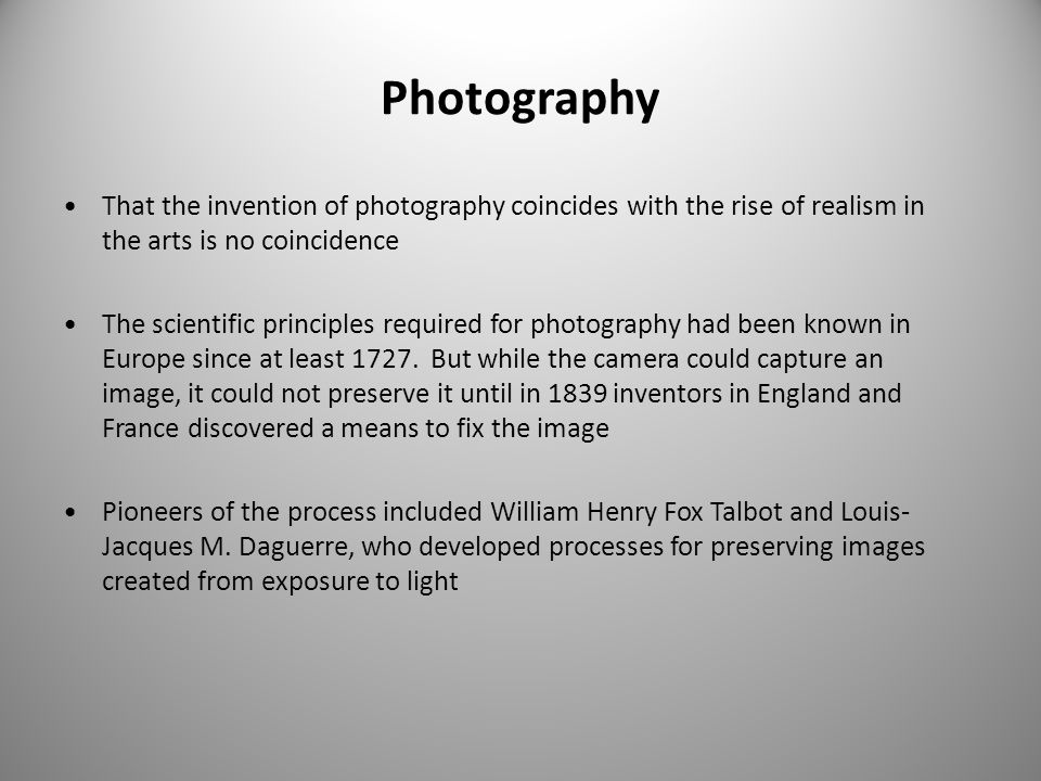 Photography That the invention of photography coincides with the rise of realism in the arts is no coincidence.