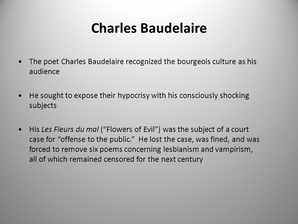 Charles Baudelaire The poet Charles Baudelaire recognized the bourgeois culture as his audience.