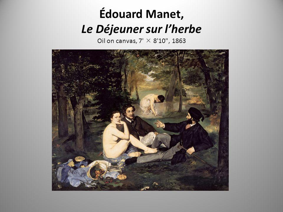 Édouard Manet, Le Déjeuner sur l'herbe Oil on canvas, 7  8 10 , 1863