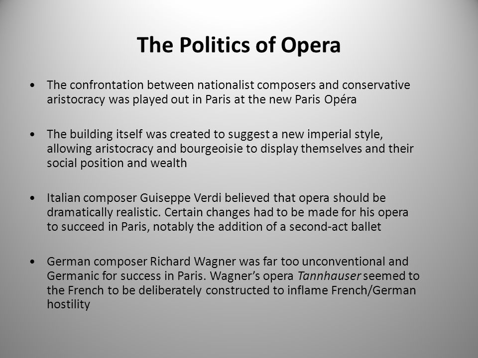The Politics of Opera The confrontation between nationalist composers and conservative aristocracy was played out in Paris at the new Paris Opéra.