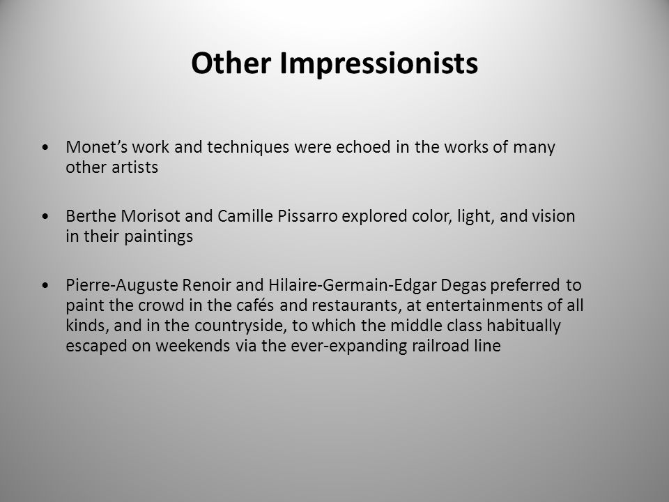 Other Impressionists Monet's work and techniques were echoed in the works of many other artists.