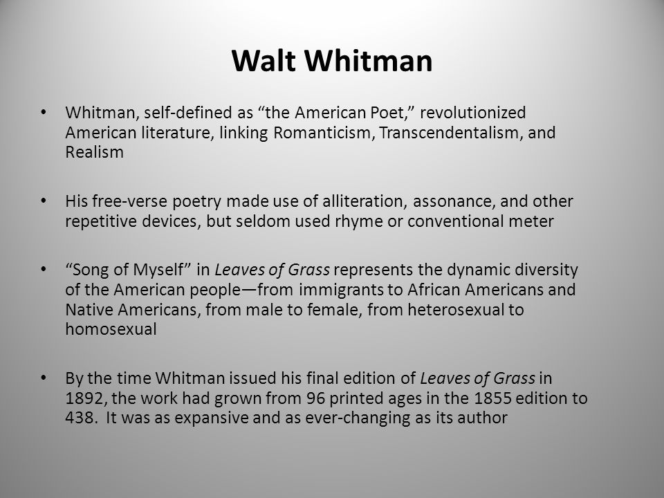 Walt Whitman Whitman, self-defined as the American Poet, revolutionized American literature, linking Romanticism, Transcendentalism, and Realism.