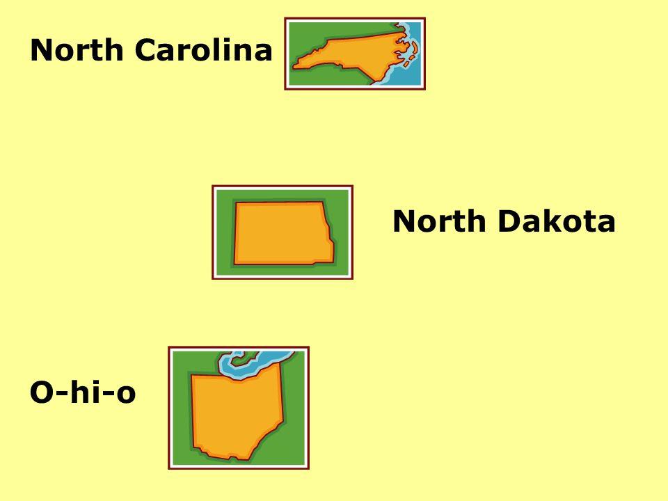 North Carolina North Dakota O-hi-o