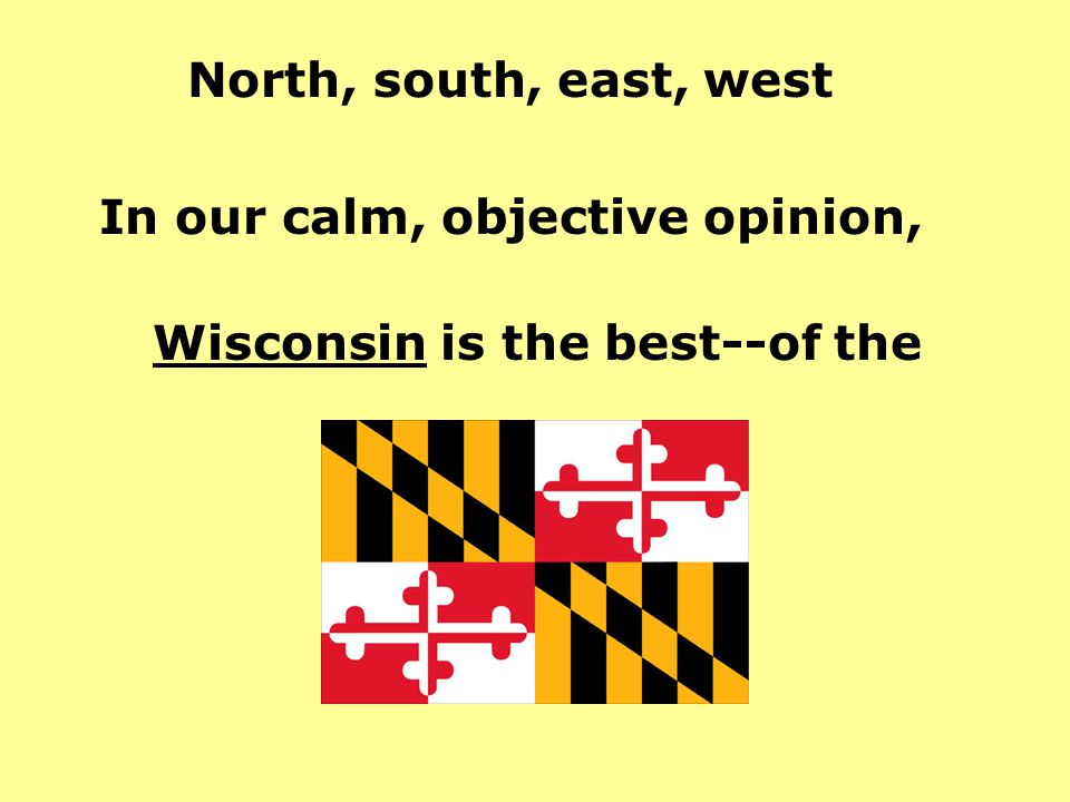 In our calm, objective opinion, Wisconsin is the best--of the