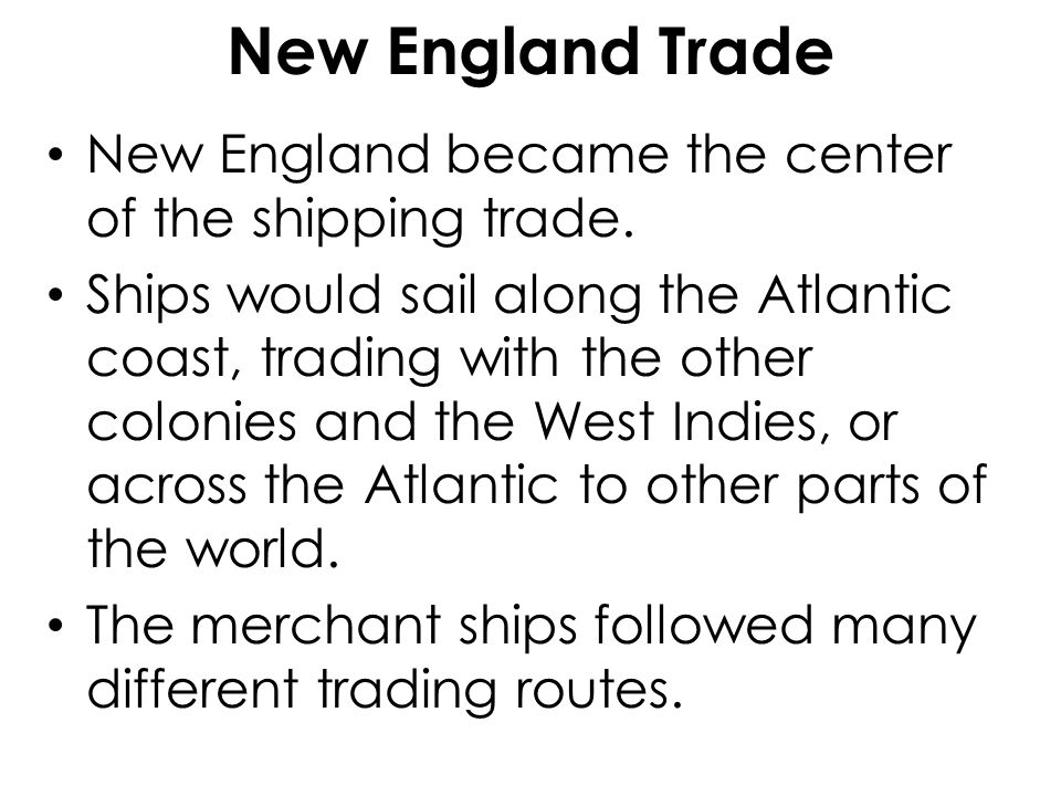 New England Trade New England became the center of the shipping trade.