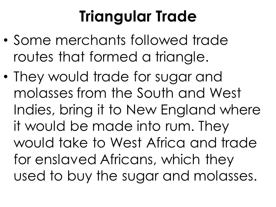 Triangular Trade Some merchants followed trade routes that formed a triangle.