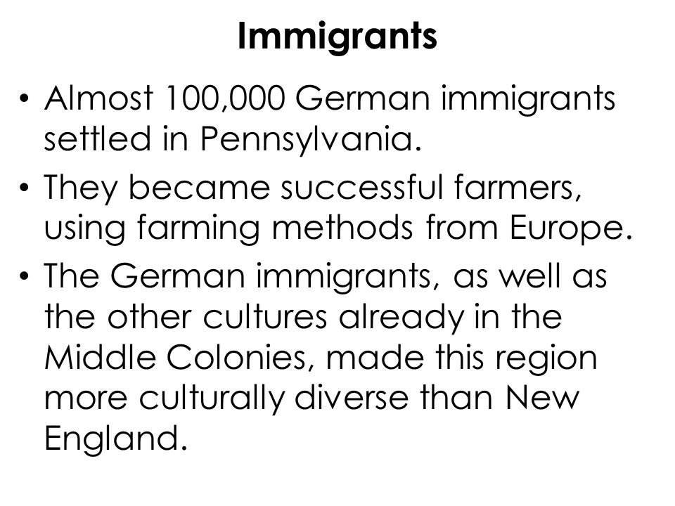 Immigrants Almost 100,000 German immigrants settled in Pennsylvania.