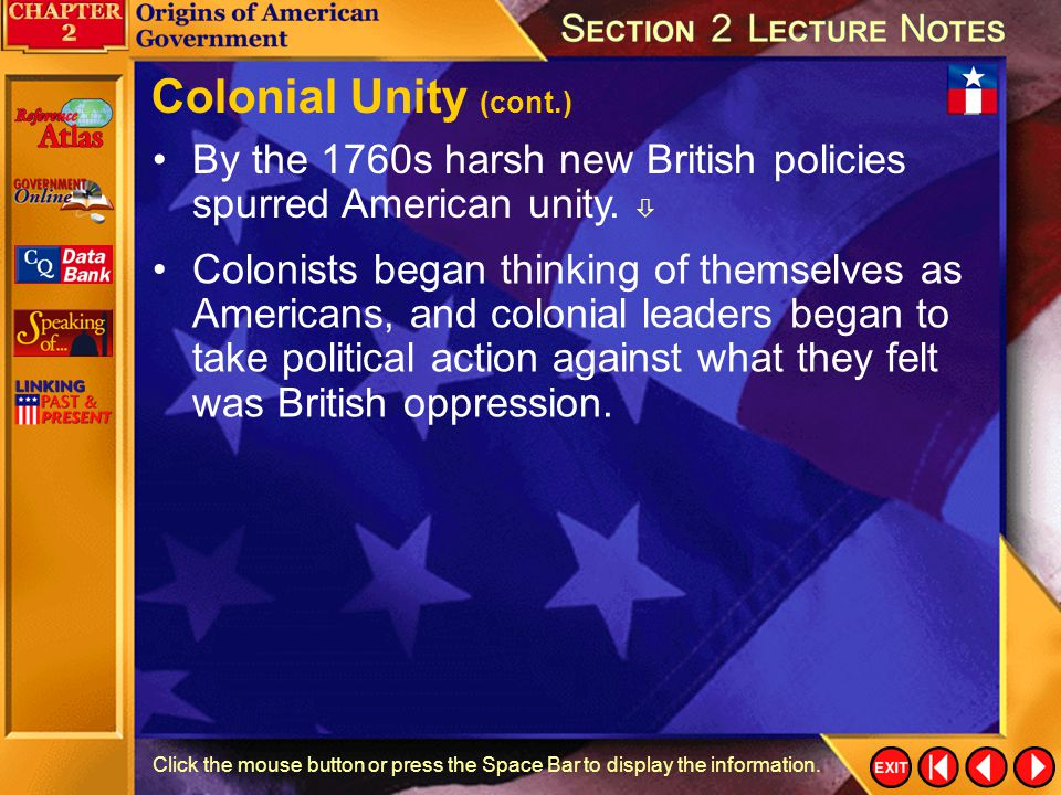 Colonial Unity (cont.) By the 1760s harsh new British policies spurred American unity. 