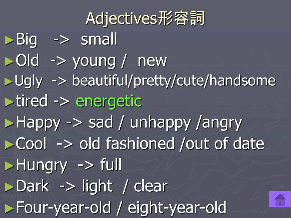 Happy -> sad / unhappy /angry Cool -> old fashioned /out of date