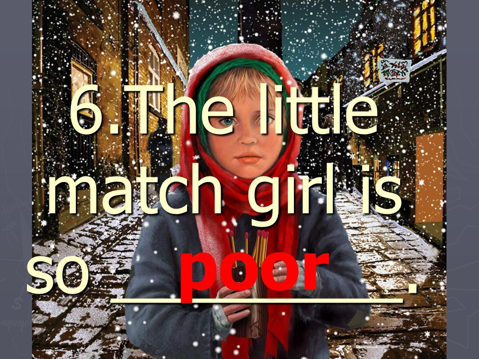 6.The little match girl is so ________.