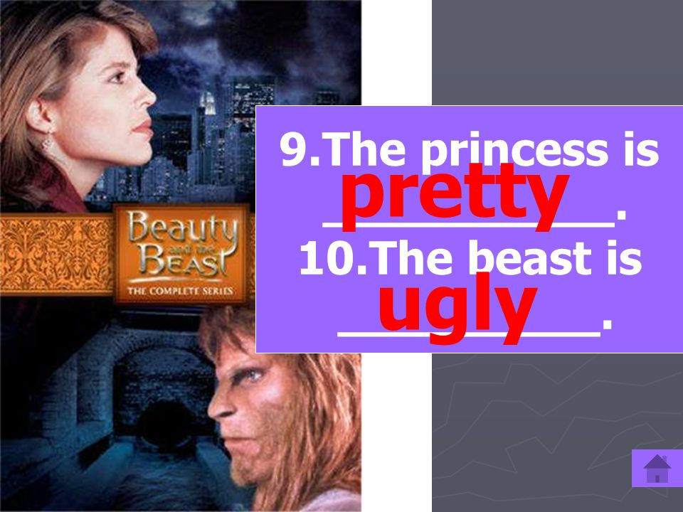 9.The princess is __________. 10.The beast is _________. pretty ugly