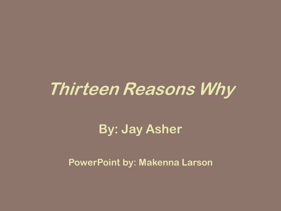 By: Jay Asher PowerPoint by: Makenna Larson
