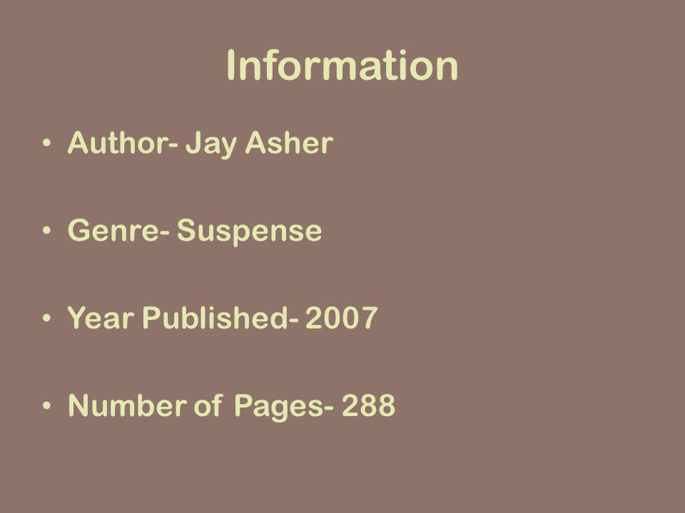 Information Author- Jay Asher Genre- Suspense Year Published- 2007