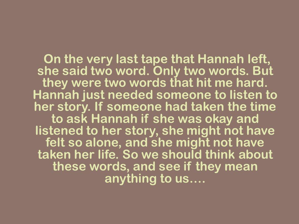 On the very last tape that Hannah left, she said two word