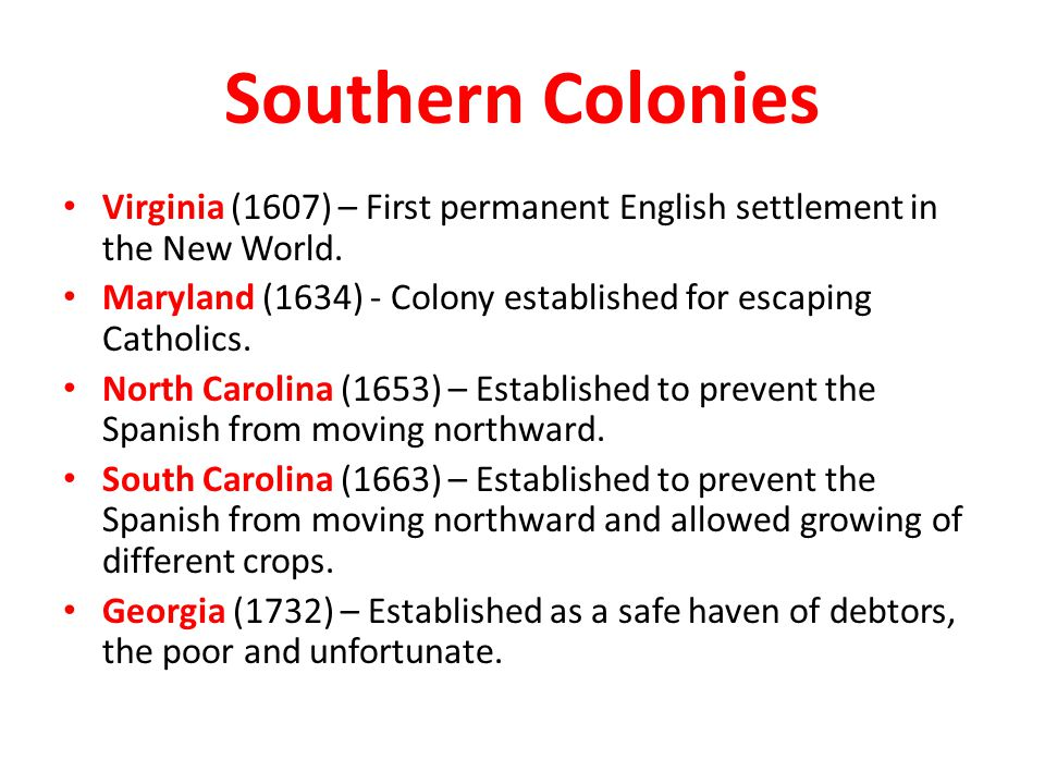 Southern Colonies Virginia (1607) – First permanent English settlement in the New World.