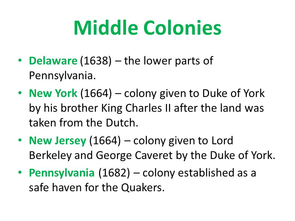 Middle Colonies Delaware (1638) – the lower parts of Pennsylvania.