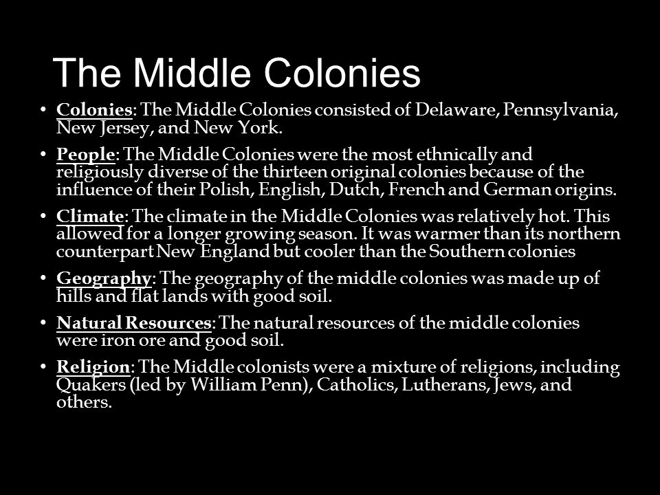The Middle Colonies Colonies: The Middle Colonies consisted of Delaware, Pennsylvania, New Jersey, and New York.