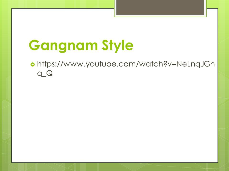 Gangnam Style https://www.youtube.com/watch v=NeLnqJGhq_Q