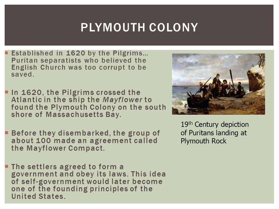 Plymouth Colony Established in 1620 by the Pilgrims… Puritan separatists who believed the English Church was too corrupt to be saved.