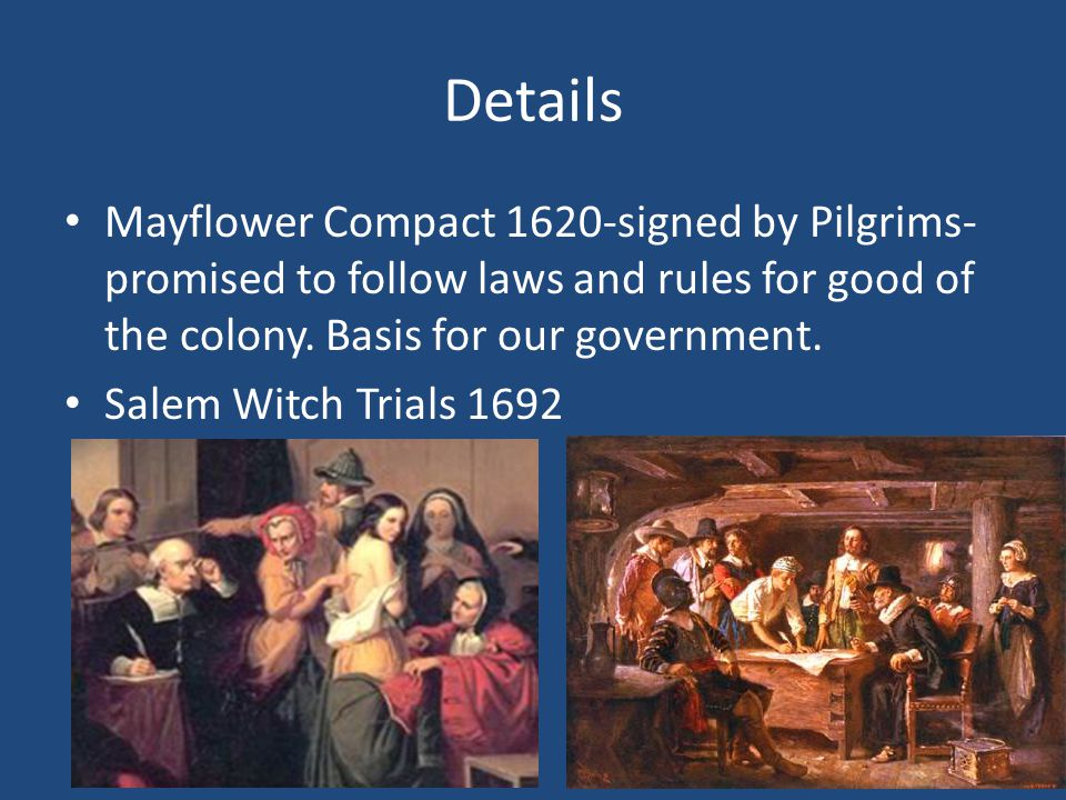 Details Mayflower Compact 1620-signed by Pilgrims- promised to follow laws and rules for good of the colony. Basis for our government.