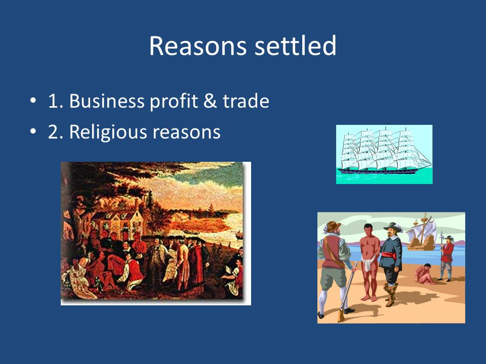 Reasons settled 1. Business profit & trade 2. Religious reasons