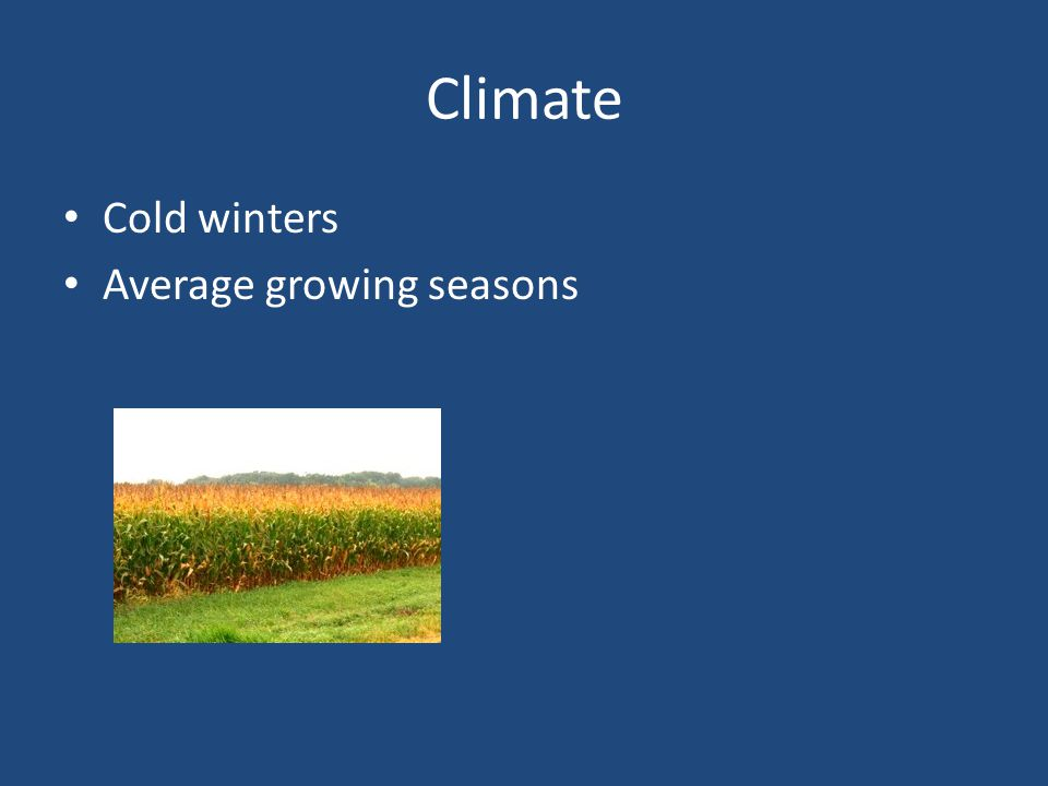 Climate Cold winters Average growing seasons